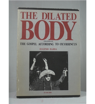 The Dilated Body Followed By The Gospel According to Oxyrhincus - First Edition