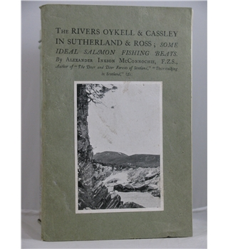 The Rivers Oykell & Cassley in Sutherland & Ross ; Some Ideal Salmon Fishing Beats- First Edition