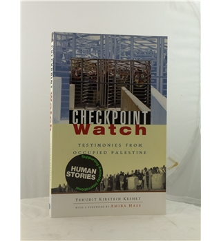 Checkpoint Watch - Testimonies from Occupied Palestine - First edition