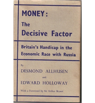 1959. First Edition. Money: The Decisive Factor - Britain's Handicap in the Economic Race with Russia