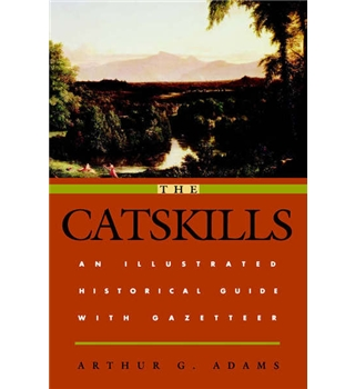 The Catskills. An Illustrated Historical Guide with Gazetteer