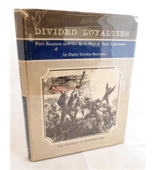 Divided Loyalties. Fort Sanders and the Civil War in East Tennessee