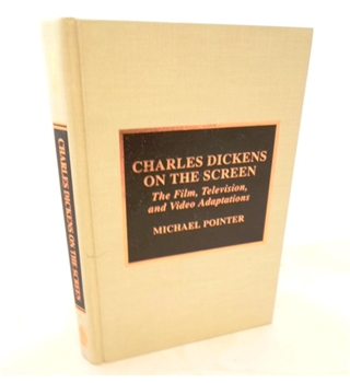 Charles Dickens on the Screen. The Film Television and Video Adaptations.
