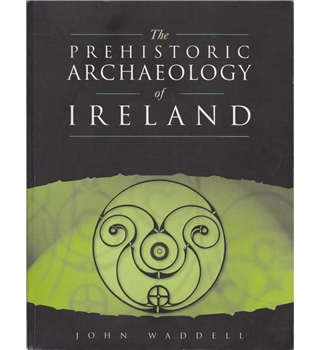 The Prehistoric Archaeology of Ireland
