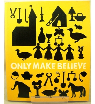 Only Make Believe : Ways of Playing (Compton Verney 2005 exhibition catalogue, Marina Warner curator)