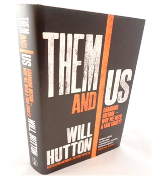 Them and Us. Changing Britain- Why we need a Fair Society. Signed by Author
