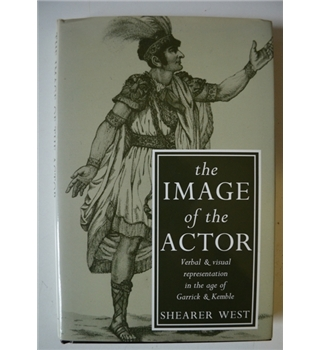 The Image of the Actor - Verbal & Visual Representation in the Age of Garrick and Kemble