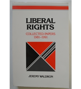 Liberal Rights: Collected Papers 1981 - 1991