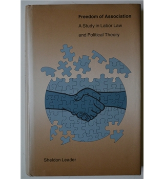 Freedom of Association: A Study in Labor Law and Political Theory