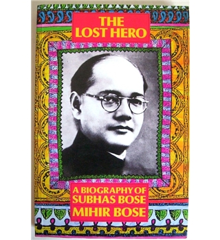 Lost Hero - A biography of Subhas Bose