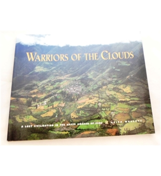 Warrioirs of the Clouds. A lost Civilization in the Upper Amazon of Peru
