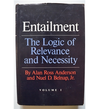 Entailment: v. 1: Logic of Relevance and Necessity