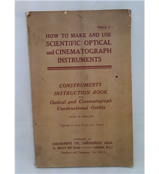How to Make and Use Scientific Optical and Cinematograph Instruments