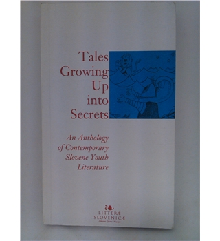 Tales Growing Up into Secrets - An Anthology of Contemporary Slovene Youth Literature