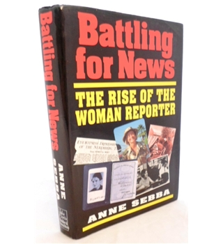 Battling for News. The Role of the Woman Reporter. Signed by Author