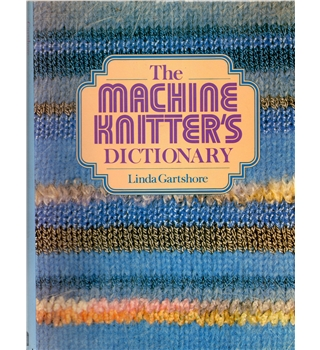 The Machine Knitter's Dictionary