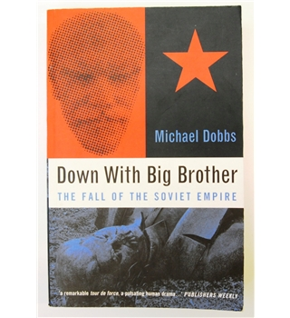 Down with Big Brother. The Fall of the Soviet Union.