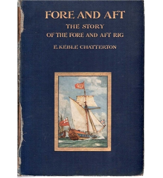 For and Aft: The Story of the Fore and Aft Rig (1st edition)