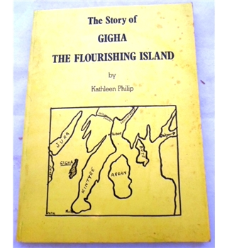 The Story of Gigha the Flourishing Island. Signed by the Author