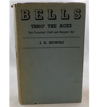 Bells Thro' The Ages: The Founders' Craft and Ringers' Art