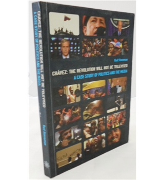 Chavez: The Revolution will not be Televised. A Case study of Politics and the Media. Signed by Author