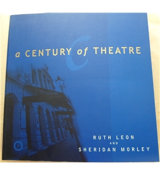 Signed Copy: A Century of Theatre by Ruth Leon & Sheridan Morley