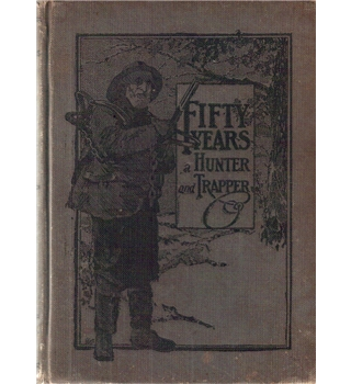 Fifty years a hunter and trapper by E N Woodcock 1913