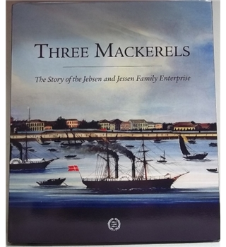 Three Mackerels: The Story of the Jebsen and Jessen Family Enterprises