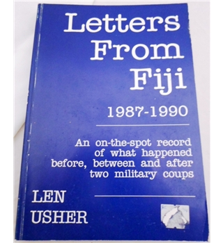 Letters from Fiji. 1987-1990. An on-the-spot record of what happened before, between and after two military coups