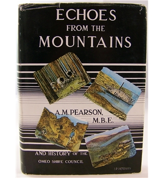 Echoes From the Mountains and History of the Omeo Shire Council