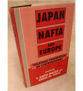 Japan, NAFTA and Europe - Trilateral Cooperation or Confrontation