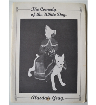 The Comedy of the White Dog - Alasdair Gray - Signed