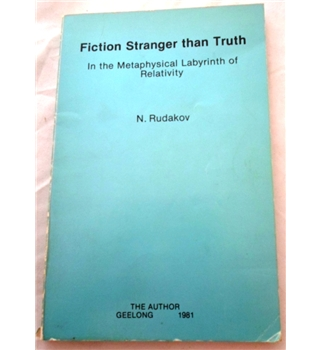Fiction Stranger Than Truth. In the Metaphysical Labyrinth of Relativity
