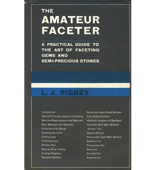 The Amateur Faceter  : A practical guide to the art of faceting gems and semi-precious stones