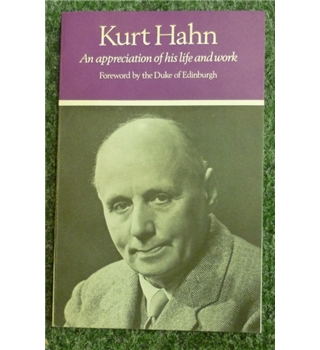 Kurt Hahn - An appreciation of his life and work