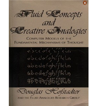 Fluid Concepts and Creative Analogies - Computer Models of the Fundamental Mechanisms of Thought