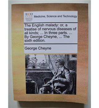 The English malady: or, a treatise of nervous diseases of all kinds; In three parts. By George Cheyne. The sixth edition.