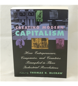 Creating Modern Capitalism (edited by Thomas K. McCraw)