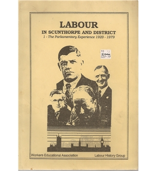 Labour in Scunthorpe and District      1- The Parliamentary Experience 1929-1979