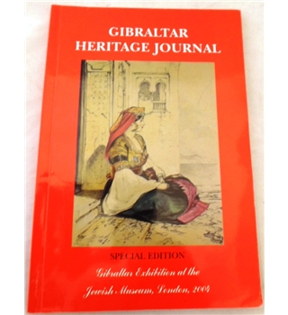 Gibraltar Heritage Journal. Special Edition. Gibraltar Exhibition at the Jewish Museum, London. 2004