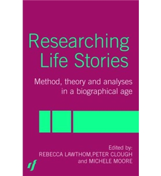 Researching Life Stories - Method, theory and analysis in a biographical age