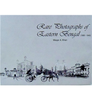 Rare Photographs of Eastern Bengal (1880-1940)