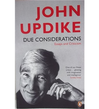John Updike- Due Considerations, Essays and Criticism First Edition
