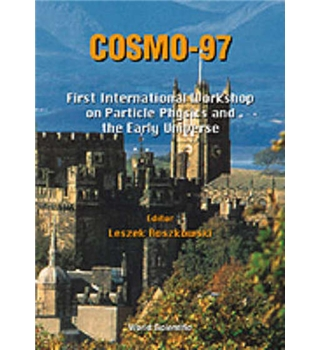 COSMO 97 - First International Workshop in Particle Physics and the Early Universe