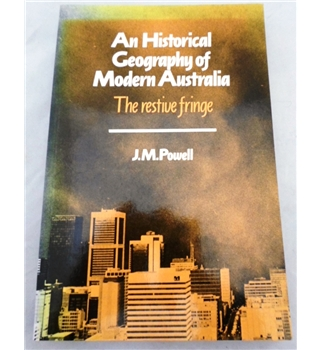 An Historical Geography of Modern Australia. The Restive Fringe
