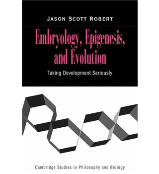 Embryology, Epigenesis and Evolution - Taking Development Seriously