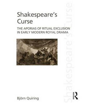 Shakespeare's Curse - The Aporias of Ritual Exclusion in Early Modern Royal Drama