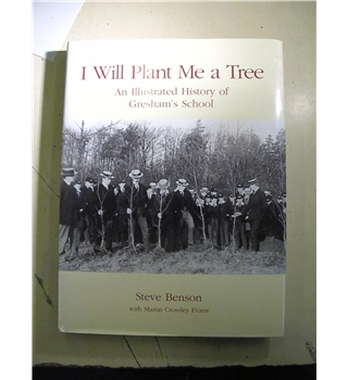 I Will Plant Me a Tree: An Illustrated History of Gresham's School