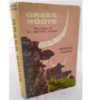 Grass Roots. The Story of St. Faith's Farm