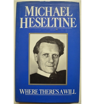 Where There's a Will - Michael Heseltine - Signed